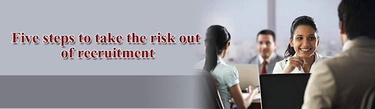 Five steps to take the risk out of recruitment